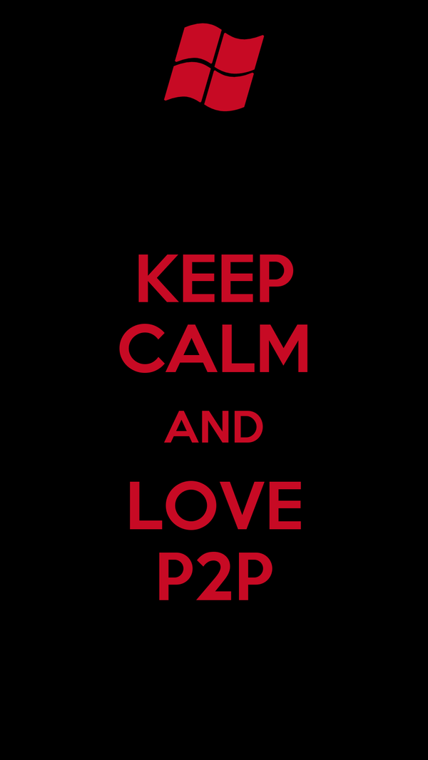 KEEP CALM AND LOVE P2P