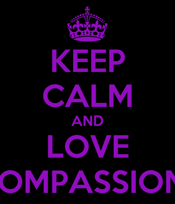 KEEP CALM AND LOVE P5 COMPASSIONATE