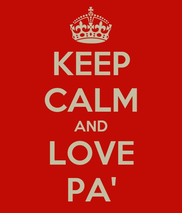 KEEP CALM AND LOVE PA'