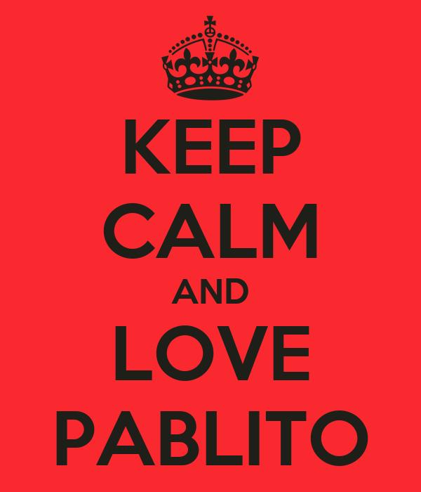 KEEP CALM AND LOVE PABLITO