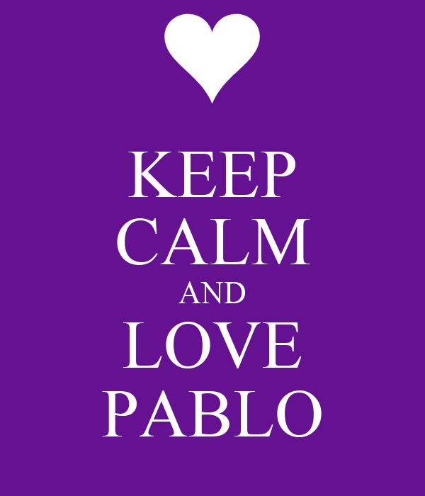 KEEP CALM AND LOVE PABLO
