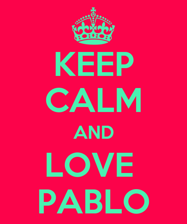 KEEP CALM AND LOVE  PABLO