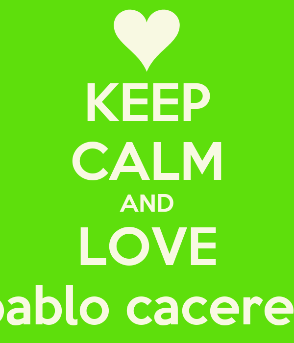 KEEP CALM AND LOVE pablo caceres