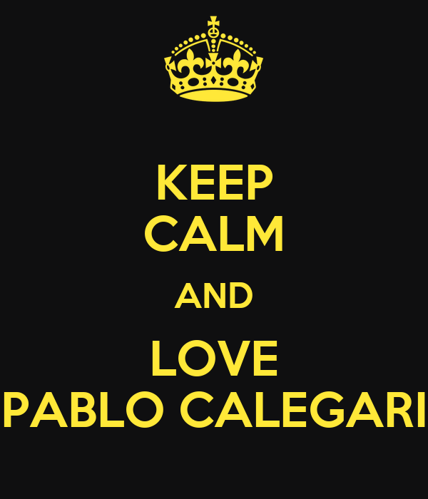 KEEP CALM AND LOVE PABLO CALEGARI