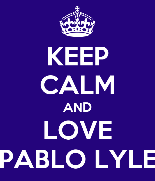KEEP CALM AND LOVE PABLO LYLE