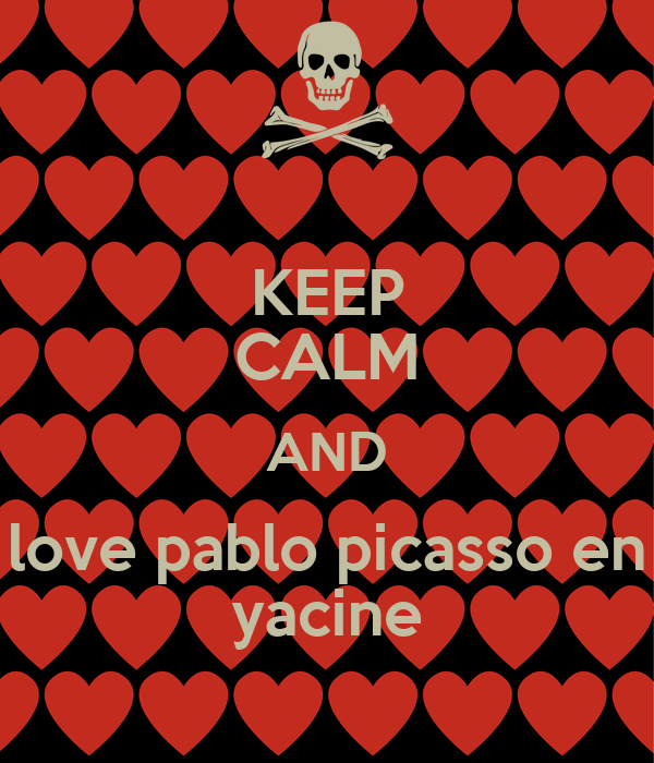 KEEP CALM AND love pablo picasso en yacine