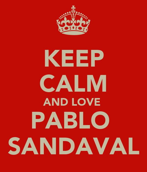 KEEP CALM AND LOVE  PABLO  SANDAVAL