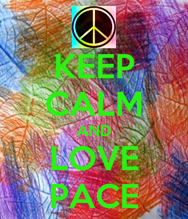 KEEP CALM AND LOVE PACE