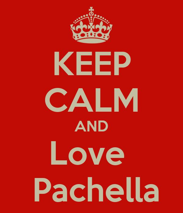 KEEP CALM AND Love   Pachella