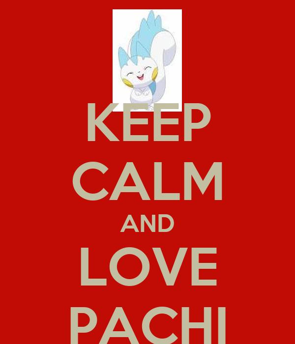 KEEP CALM AND LOVE PACHI