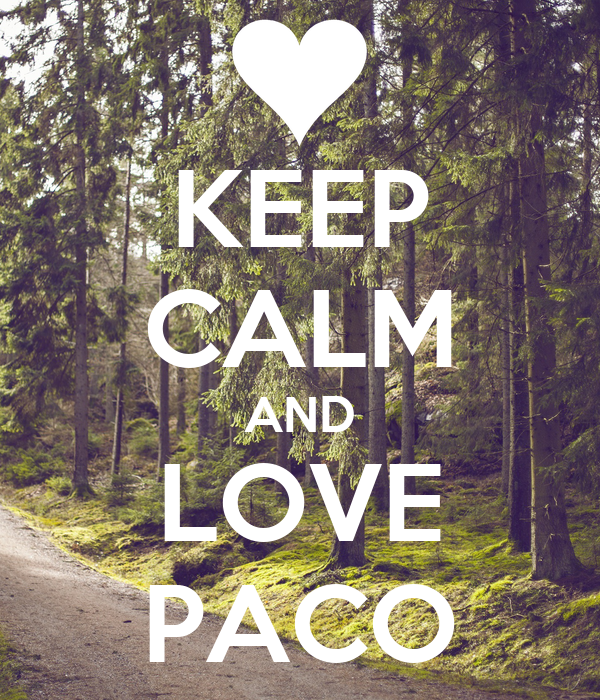 KEEP CALM AND LOVE PACO