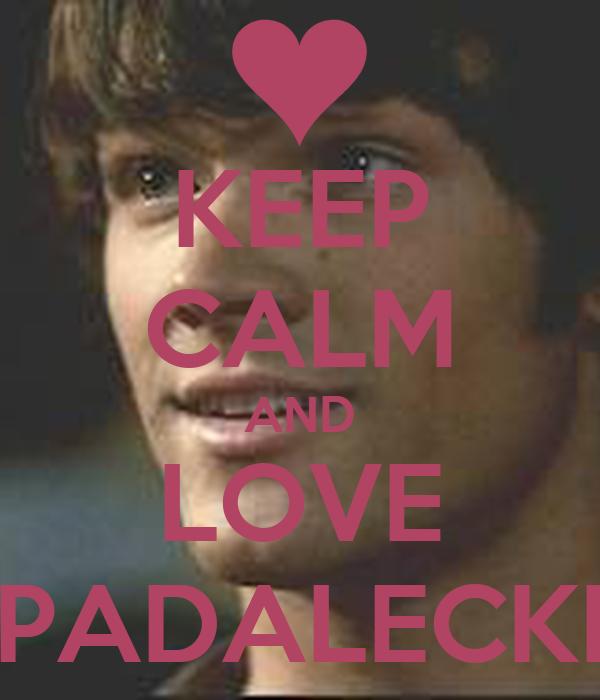 KEEP CALM AND LOVE PADALECKI