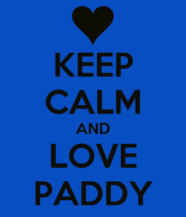 KEEP CALM AND LOVE PADDY