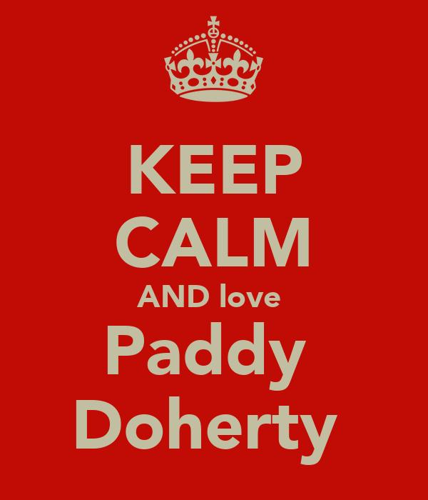 KEEP CALM AND love  Paddy  Doherty