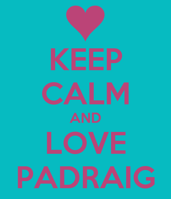 KEEP CALM AND LOVE PADRAIG