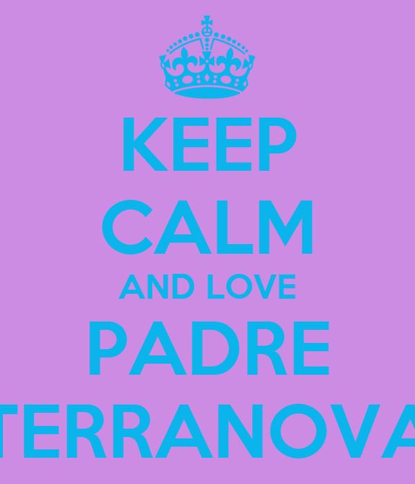 KEEP CALM AND LOVE PADRE TERRANOVA