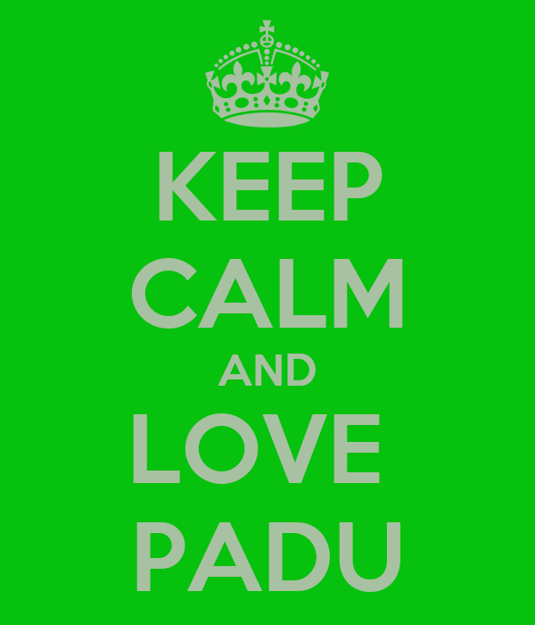 KEEP CALM AND LOVE  PADU