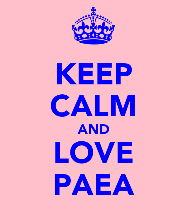 KEEP CALM AND LOVE PAEA