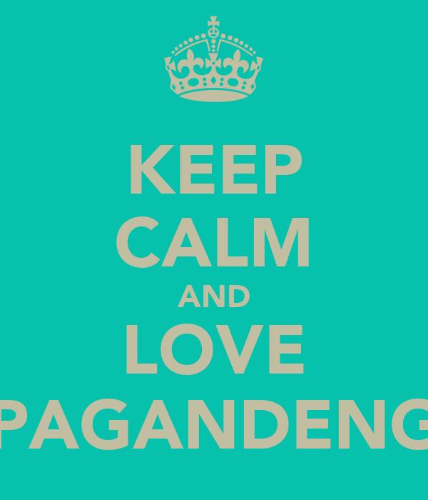 KEEP CALM AND LOVE PAGANDENG