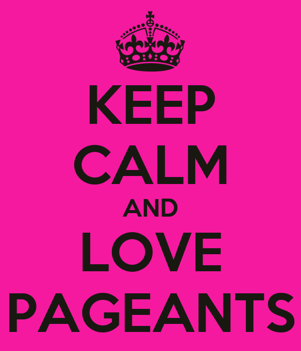 KEEP CALM AND LOVE PAGEANTS