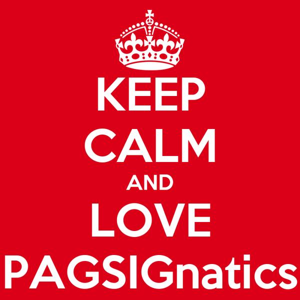 KEEP CALM AND LOVE PAGSIGnatics