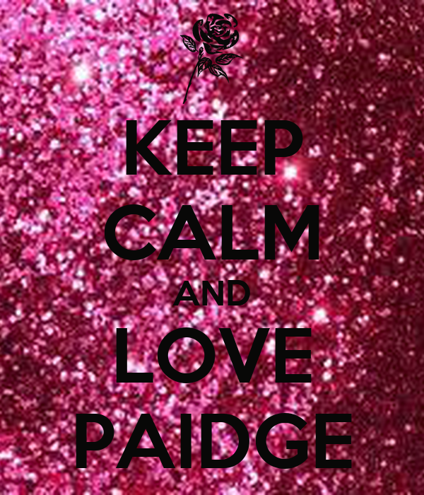 KEEP CALM AND LOVE PAIDGE