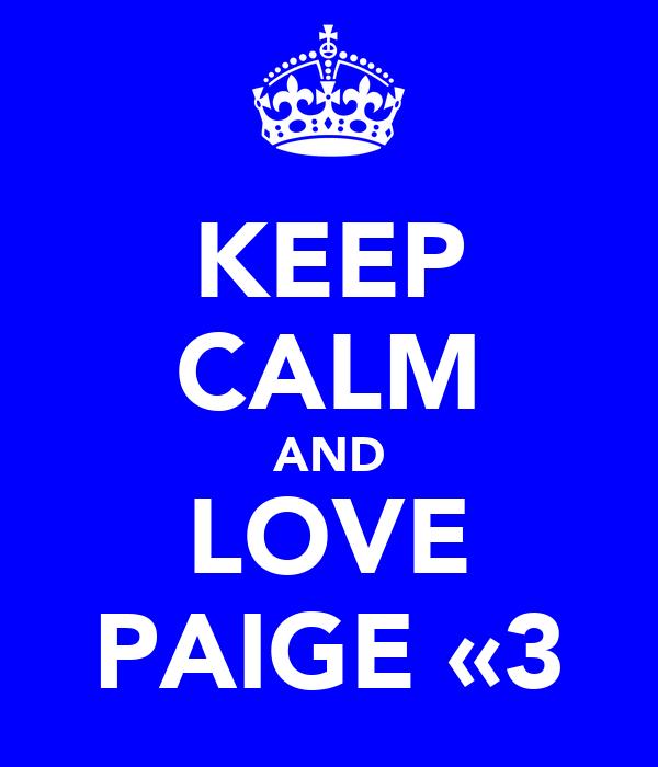 KEEP CALM AND LOVE PAIGE «3