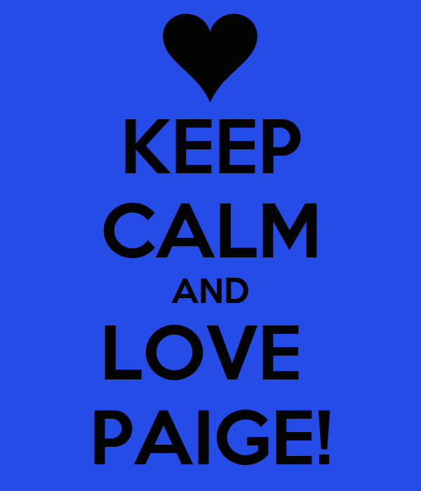 KEEP CALM AND LOVE  PAIGE!