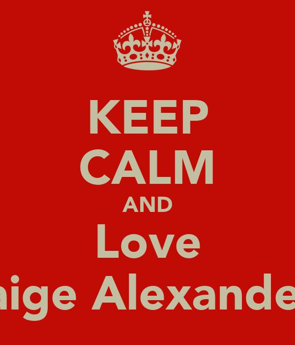 KEEP CALM AND Love Paige Alexander!