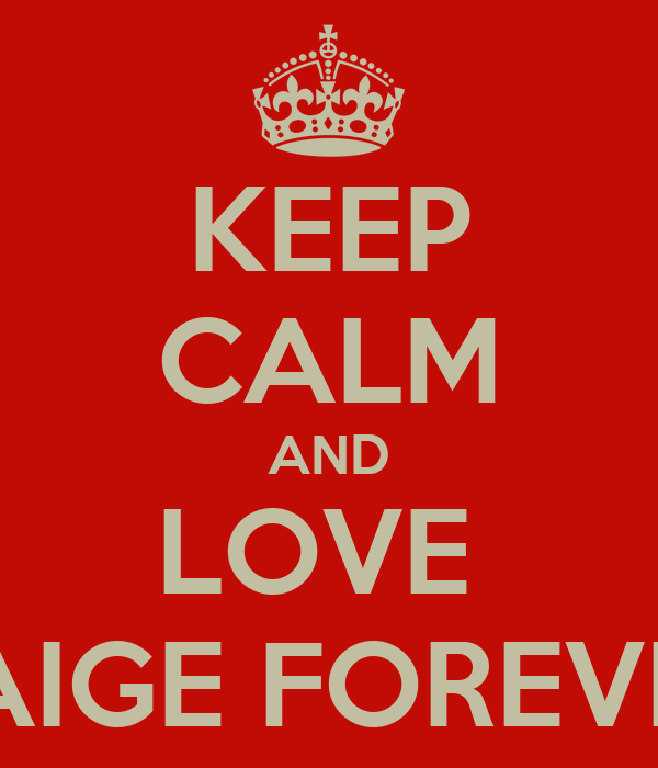 KEEP CALM AND LOVE  PAIGE FOREVER