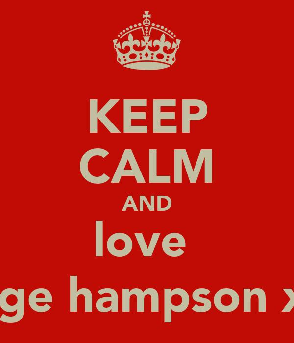KEEP CALM AND love  paige hampson x :)