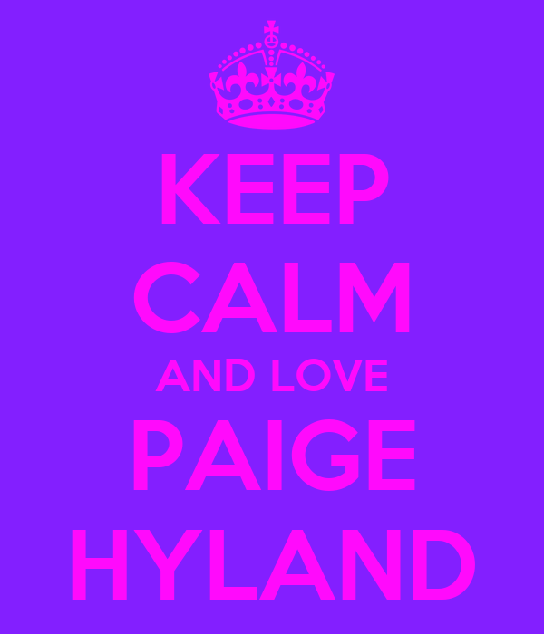 KEEP CALM AND LOVE PAIGE HYLAND