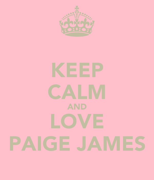KEEP CALM AND LOVE PAIGE JAMES