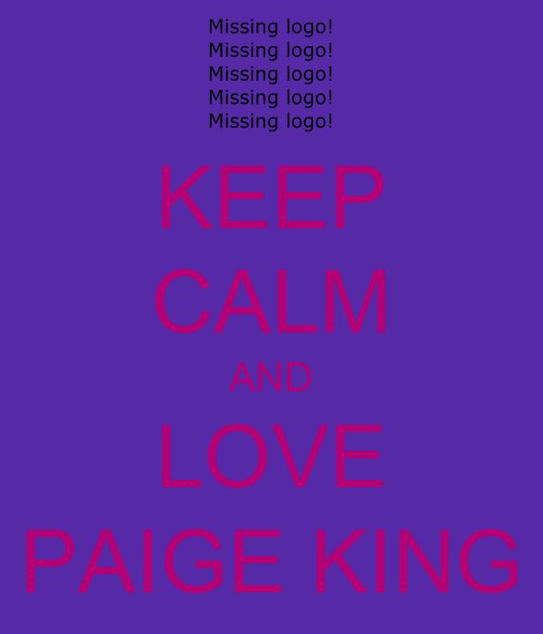 KEEP CALM AND LOVE PAIGE KING