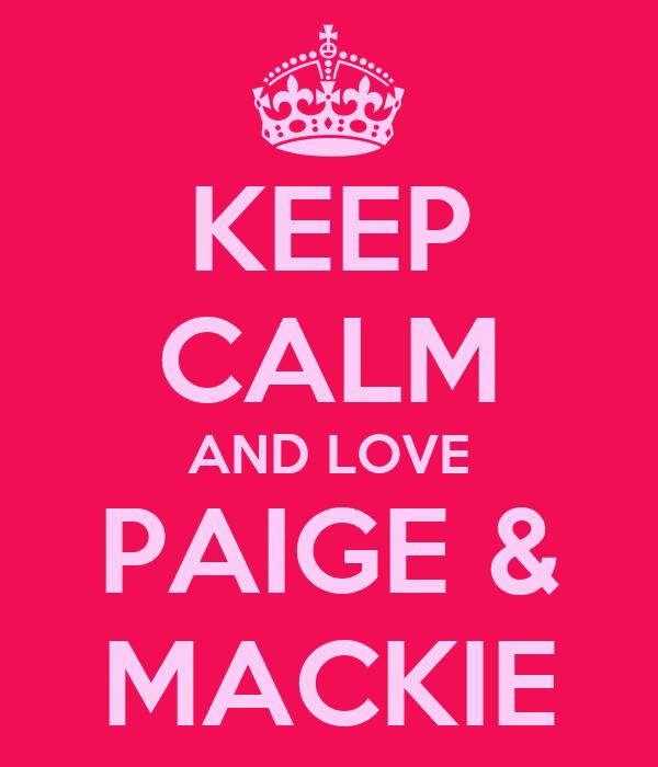 KEEP CALM AND LOVE PAIGE & MACKIE