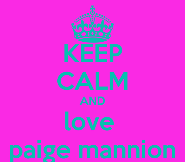 KEEP CALM AND love  paige mannion