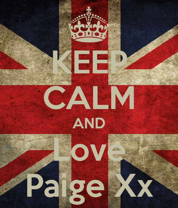 KEEP CALM AND Love Paige Xx