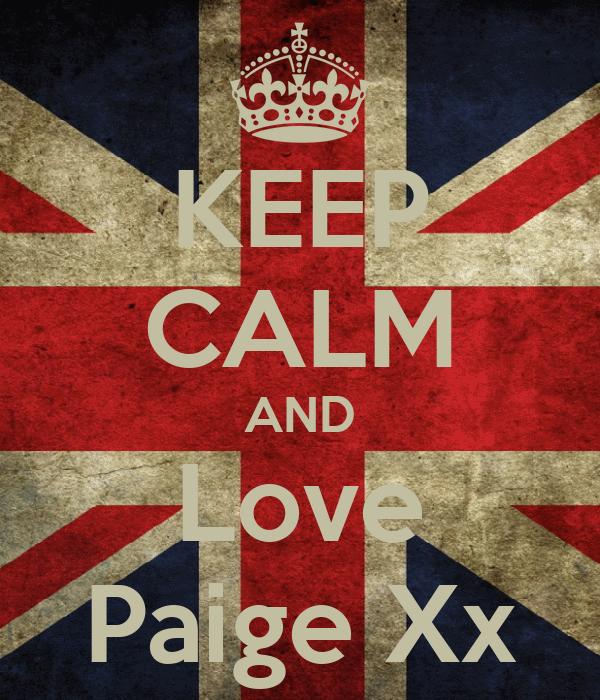 KEEP CALM AND Love Paige Xx