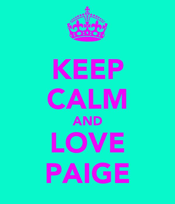 KEEP CALM AND LOVE PAIGE