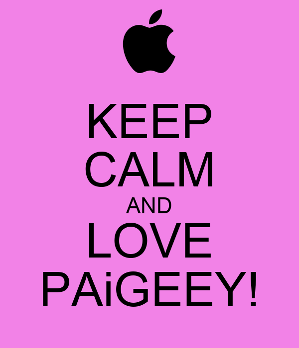 KEEP CALM AND LOVE PAiGEEY!