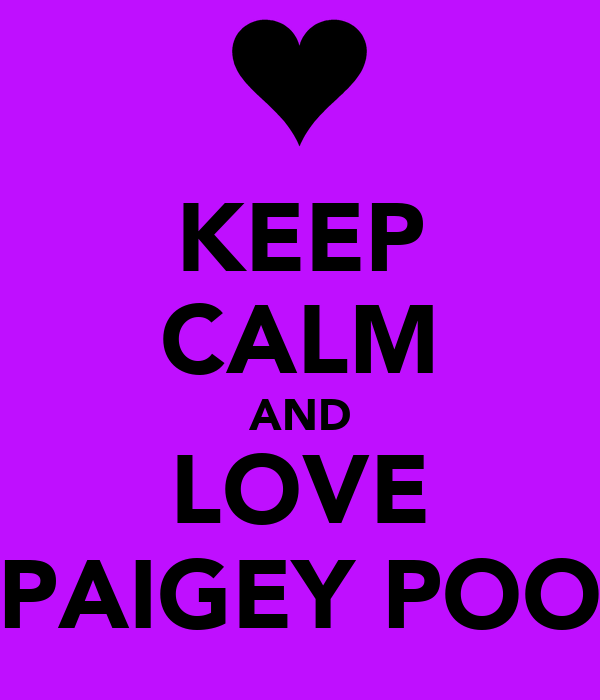 KEEP CALM AND LOVE PAIGEY POO