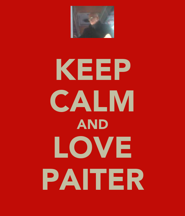 KEEP CALM AND LOVE PAITER