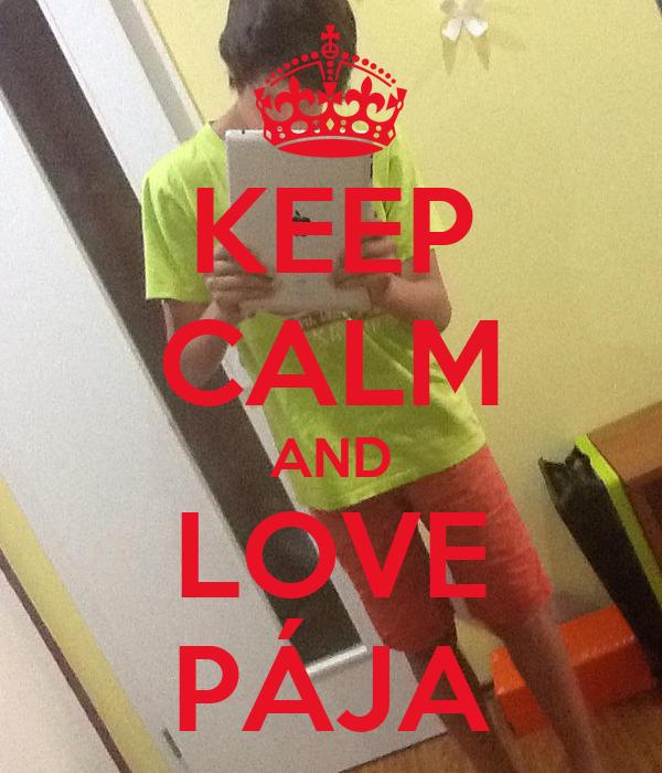 KEEP CALM AND LOVE PÁJA