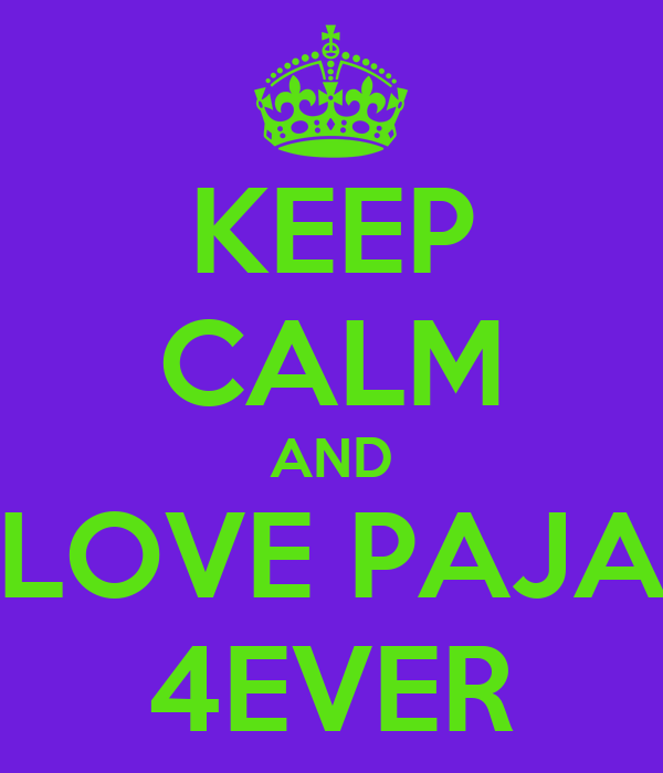 KEEP CALM AND LOVE PAJA 4EVER