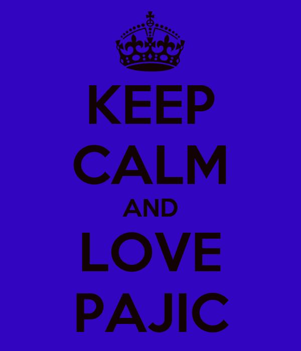 KEEP CALM AND LOVE PAJIC