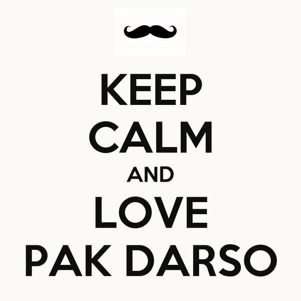 KEEP CALM AND LOVE PAK DARSO