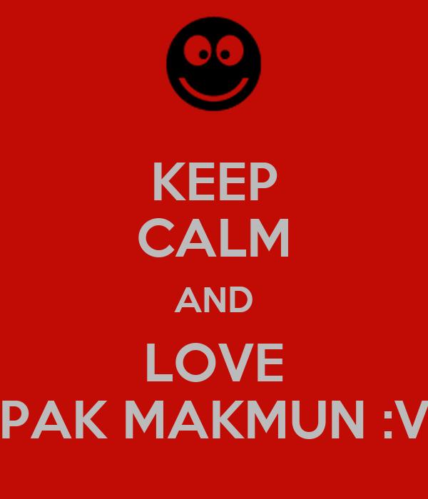 KEEP CALM AND LOVE PAK MAKMUN :V