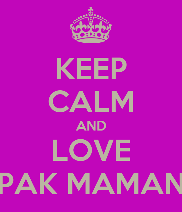 KEEP CALM AND LOVE PAK MAMAN
