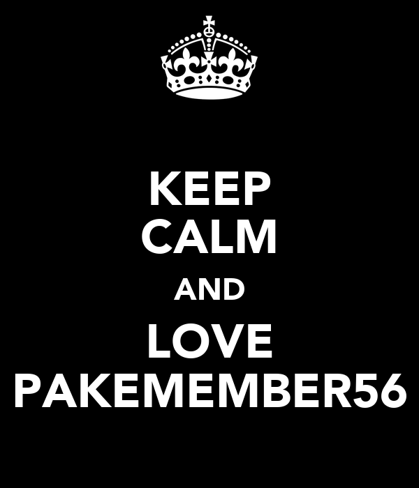 KEEP CALM AND LOVE PAKEMEMBER56