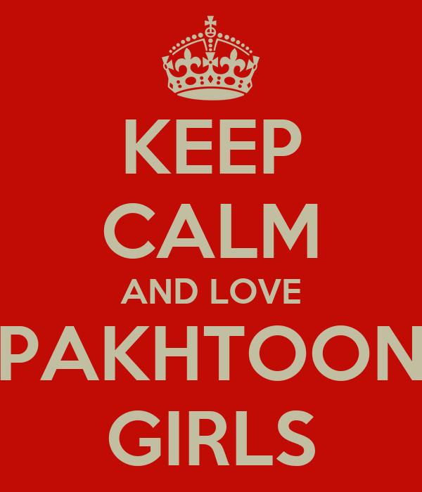 KEEP CALM AND LOVE PAKHTOON GIRLS